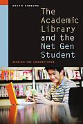 The Academic Library and the Net Gen Student: Making the Connections