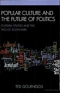 Popular Culture and the Future of Politics: Cultural Studies and the Tao of South Park