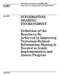 Information Sharing Environment: Definition of the Results to Be Achieved in Improving Terrorism-Related Info. Sharing Is Needed to Guide Implementation and Assess Progress