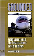Grounded: Frank Lorenzo and the Destruction of Eastern Airlines