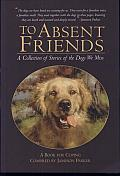 To absent Friends: A Collection of Stories of the Dogs We Miss