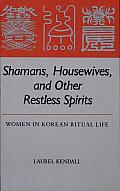 Shamans, Housewives, and Other Restless Spirits: Women in Korean Ritual Life