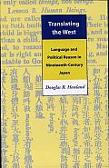 Translating the West: Language and Political Reason in Nineteenth-Century Japan