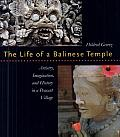 The Life of a Balinese Temple: Artistry, Imagination, and History in a Peasant Village