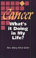 Cancer, What's It Doing in My Life?: A Personal Journal of the First Two Years of Chemotherapy in the Career of a Cancer Patient