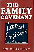 The Family Covenant: Love and Forgiveness in the Christian Home