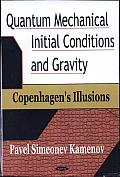 Quantum Mechanical Initial Conditions and Gravity (Copenhagen's Illusions)