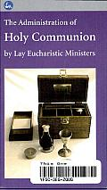 The Administration of Holy Communion by Lay Eucharistic Ministers