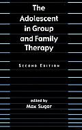 The Adolescent in Group and Family Therapy