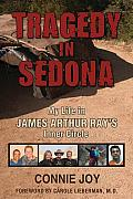 Tragedy in Sedona: My Life in James Arthur Ray's Inner Circle