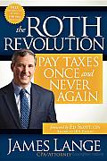 The Roth Revolution: Pay Taxes Once and Never Again