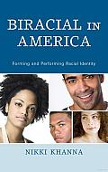Biracial in America: Forming and Performing Racial Identity