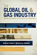 The Global Oil and Gas Industry: Management, Strategy, and Finance