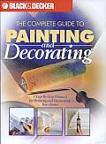 The Complete Guide to Painting and Decorating: A step-by-step Manual for Painting and Decorating Your Home
