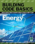 Building Code Basics: Energy: Based on the International Energy Code (Go Green with Renewable Energy Resources) Cover