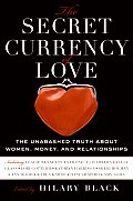 The Secret Currency of Love: The Unabashed Truth about Women, Money, and Relationships Cover