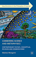 Combining Science and Metaphysics: Contemporary Physics, Conceptual Revision and Common Sense
