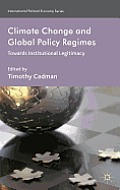 Climate Change and Global Policy Regimes: Towards Institutional Legitimacy (International Political Economy)