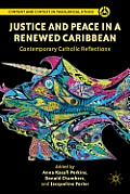 Justice and Peace in a Renewed Caribbean: Contemporary Catholic Reflections (Content and Context in Theological Ethics) Cover