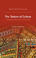 The Texture of Culture: An Introduction to Yuri Lotman's Semiotic Theory
