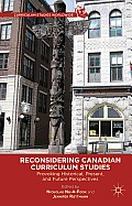 Reconsidering Canadian Curriculum Studies: Provoking Historical, Present, and Future Perspectives (Curriculum Studies Worldwide)