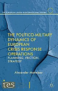 The Politico-Military Dynamics of European Crisis Response Operations: Planning, Friction, Strategy