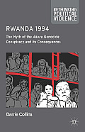 Rwanda 1994: The Myth of the Akazu Genocide Conspiracy and Its Consequences