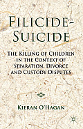 Filicide-Suicide: The Killing of Children in the Context of Separation, Divorce and Custody Disputes