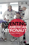 Inventing the American Astronaut (Palgrave Studies in the History of Science and Technology) Cover