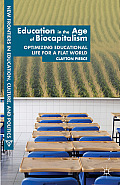 Education in the Age of Biocapitalism: Optimizing Educational Life for a Flat World (New Frontiers in Education, Culture, and Politics) Cover