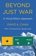 Beyond Just War: A Virtue Ethics Approach