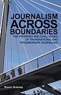 Journalism Across Boundaries: The Promises and Challenges of Transnational and Transborder Journalism