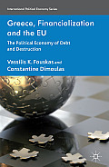 Greece, Financialization and the Eu: The Political Economy of Debt and Destruction