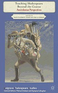 Teaching Shakespeare Beyond the Centre: Australasian Perspectives