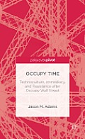 Occupy Time: Technoculture, Immediacy, and Resistance After Occupy Wall Street