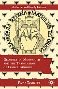 Geoffrey of Monmouth and the Translation of Female Kingship (Studies in Arthurian and Courtly Cultures)