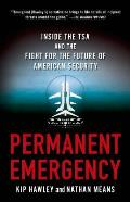 Permanent Emergency Inside the Tsa & the Fight for the Future of American Security