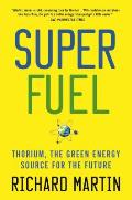 Superfuel Thorium the Green Energy Source for the Future