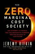 Zero Marginal Cost Society The Internet of Things the Collaborative Commons & the Eclipse of Capitalism