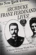 Archduke Franz Ferdinand Lives A World Without World War I