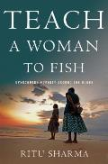 Teach a Woman to Fish: Overcoming Poverty Around the Globe