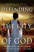 Defending The City Of God A Medieval Queen The First Crusades & The Quest for Peace in Jerusalem
