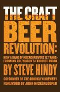 The Craft Beer Revolution: How a Band of Microbrewers Is Transforming the World's Favorite Drink