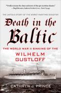 Death in the Baltic The World War II Sinking of the Wilhelm Gustloff