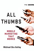 All Thumbs: Mobile Marketing That Works