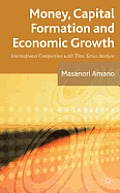 Money, Capital Formation and Economic Growth: International Comparison with Time Series Analysis Cover