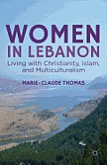 Women in Lebanon: Living with Christianity, Islam, and Multiculturalism Cover