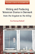 Writing and Producing Television Drama in Denmark: From the Kingdom to the Killing
