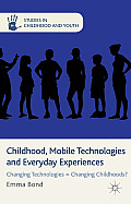 Childhood, Mobile Technologies and Everyday Experiences: Changing Technologies = Changing Childhoods?