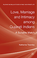 Love, Marriage and Intimacy Among Gujarati Indians: A Suitable Match